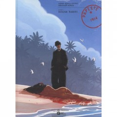 «Papeete, 1914» T1 «Rouge Tahiti», de Didier Quella-Guyot et Sébastien Morice. Emmanuel Proust