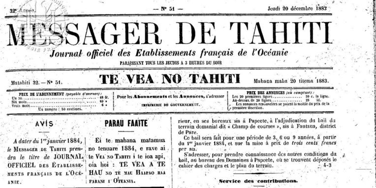 "Le Messager de Tahiti (1852-1883), hebdomadaire de la colonie, prit le nom de ""Journal Officiel"" en janvier 1884."