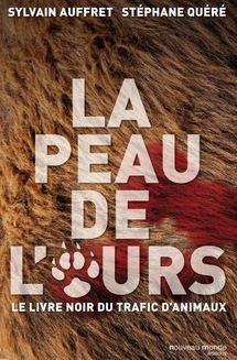 """""""La peau de l'ours"""": un livre noir sur le trafic lucratif des animaux"""