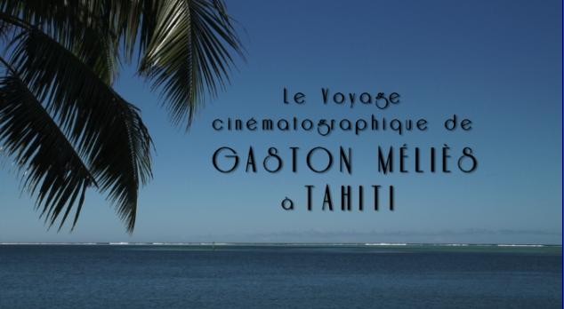 Superbe documentaire ce mercredi sur Polynésie 1ère : « Le voyage cinématographique de Gaston Méliès à Tahiti »