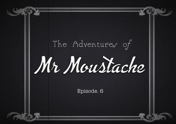 Les aventures de monsieur Moustache.
